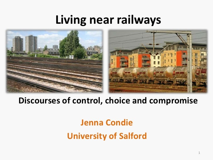 Living near railways<br />Discourses of control, choice and compromise<br />Jenna Condie<br />University of Salford<br />1...
