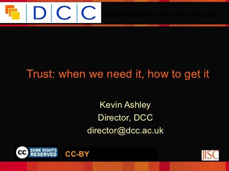 Because good research needs good dataTrust: when we need it, how to get it                          Kevin Ashley          ...