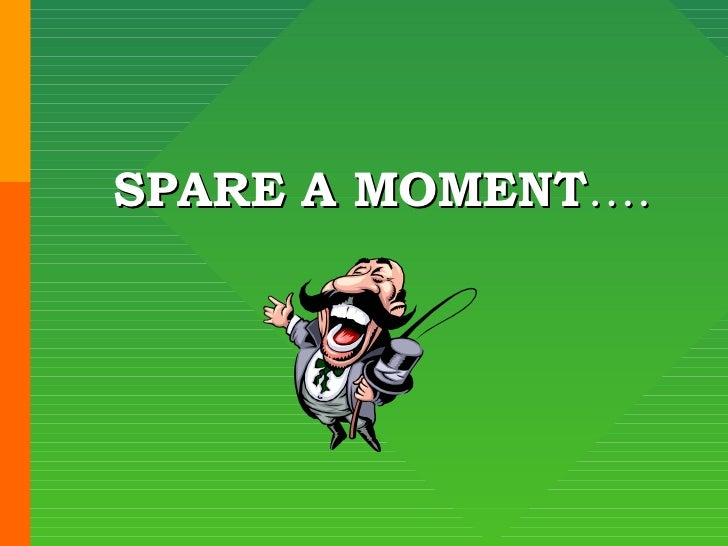 SPARE A MOMENT….