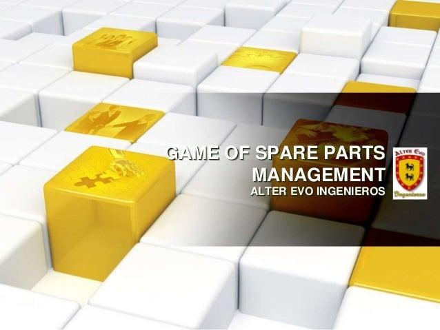 GAME OF SPARE PARTS       MANAGEMENT       ALTER EVO INGENIEROS