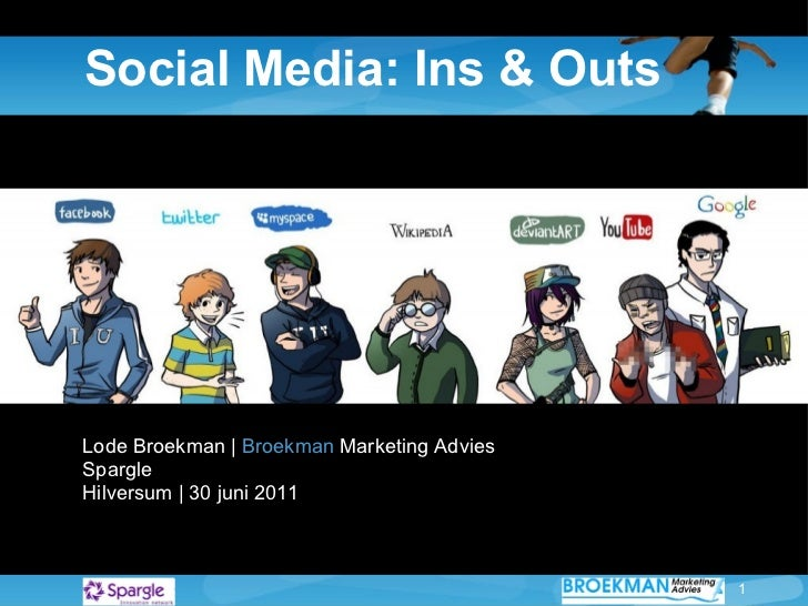 Social Media: Ins & Outs Lode Broekman |  Broekman  Marketing Advies Spargle Hilversum | 30 juni 2011