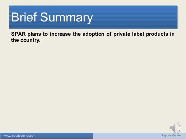 Brief Summary Brief Summary SPAR plans to increase the adoption of private label products in the country.  www.reportscorn...