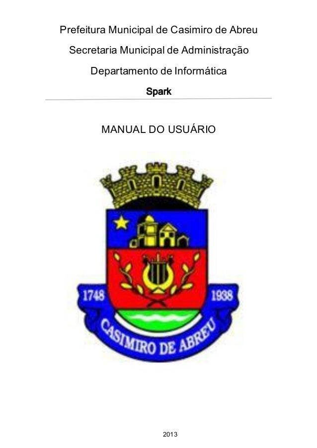 Prefeitura Municipal de Casimiro de Abreu Secretaria Municipal de Administração Departamento de Informática Spark  MANUAL ...