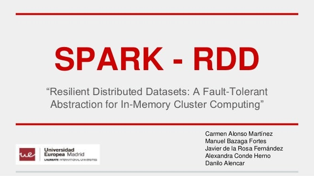 "SPARK - RDD ""Resilient Distributed Datasets: A Fault-Tolerant Abstraction for In-Memory Cluster Computing"" Carmen Alonso M..."