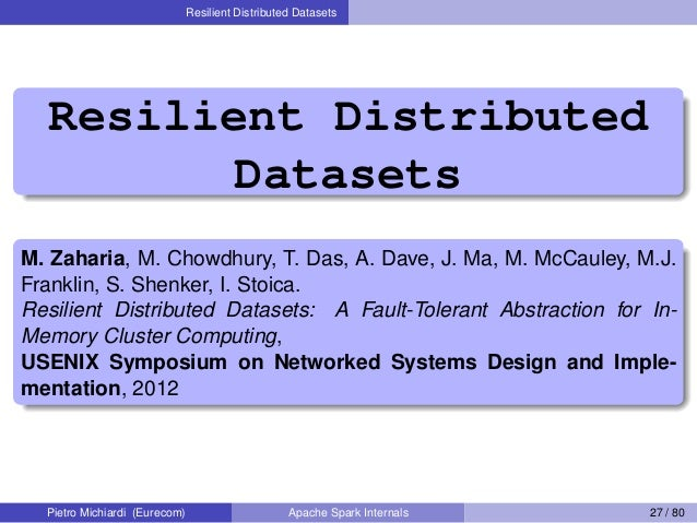 Resilient Distributed Datasets Resilient Distributed Datasets M. Zaharia, M. Chowdhury, T. Das, A. Dave, J. Ma, M. McCaule...