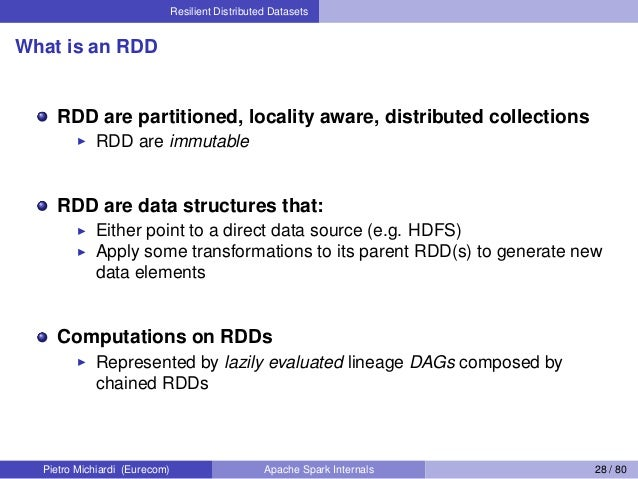 Resilient Distributed Datasets What is an RDD RDD are partitioned, locality aware, distributed collections RDD are immutab...