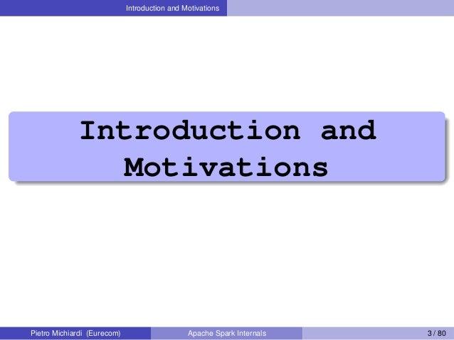 Introduction and Motivations Introduction and Motivations Pietro Michiardi (Eurecom) Apache Spark Internals 3 / 80