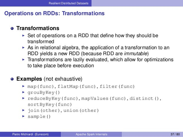 Resilient Distributed Datasets Operations on RDDs: Transformations Transformations Set of operations on a RDD that define h...