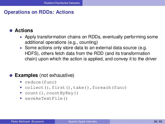 Resilient Distributed Datasets Operations on RDDs: Actions Actions Apply transformation chains on RDDs, eventually perform...