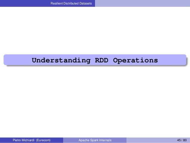 Resilient Distributed Datasets Understanding RDD Operations Pietro Michiardi (Eurecom) Apache Spark Internals 45 / 80