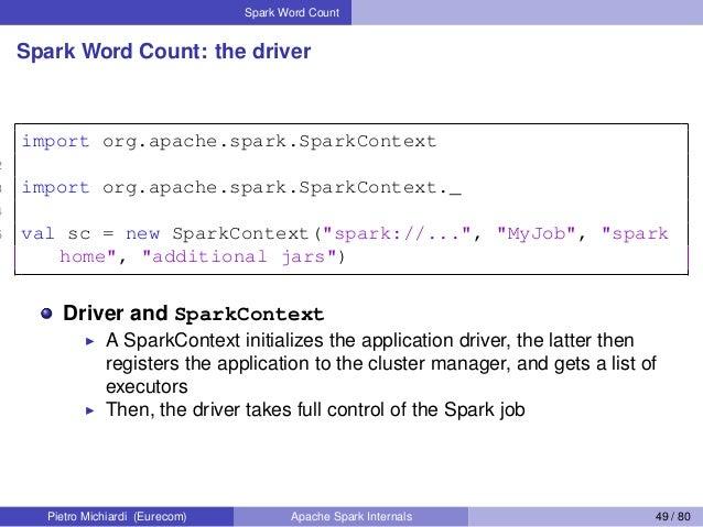Spark Word Count Spark Word Count: the driver 1 import org.apache.spark.SparkContext 2 3 import org.apache.spark.SparkCont...