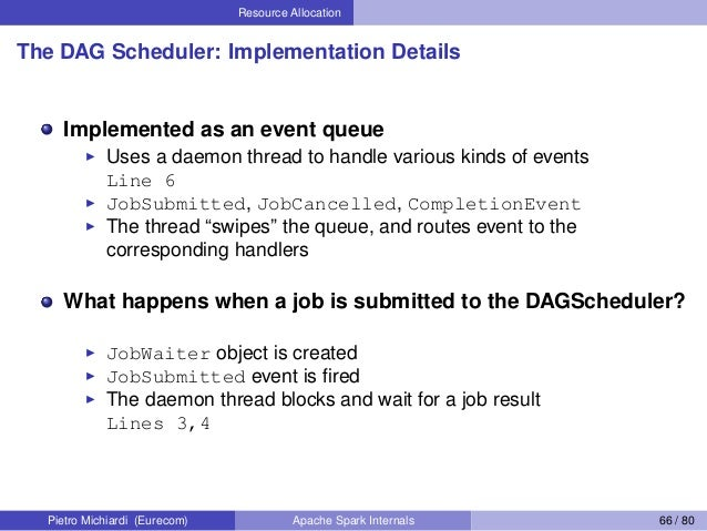 Resource Allocation The DAG Scheduler: Implementation Details Implemented as an event queue Uses a daemon thread to handle...