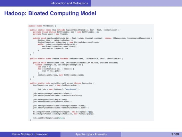 Introduction and Motivations Hadoop: Bloated Computing Model Pietro Michiardi (Eurecom) Apache Spark Internals 9 / 80