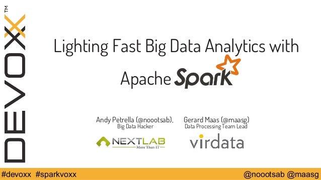 Lighting Fast Big Data Analytics with  Apache .  Andy Petrella (@noootsab), Gerard Maas (@maasg)  Big Data Hacker Data Pro...