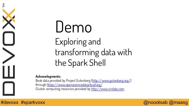 Demo  Exploring and  transforming data with  the Spark Shell  Acknowlegments:  Book data provided by Project Gutenberg (ht...