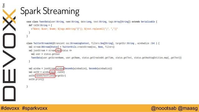 Spark Streaming  #devoxx #sparkvoxx @noootsab @maasg
