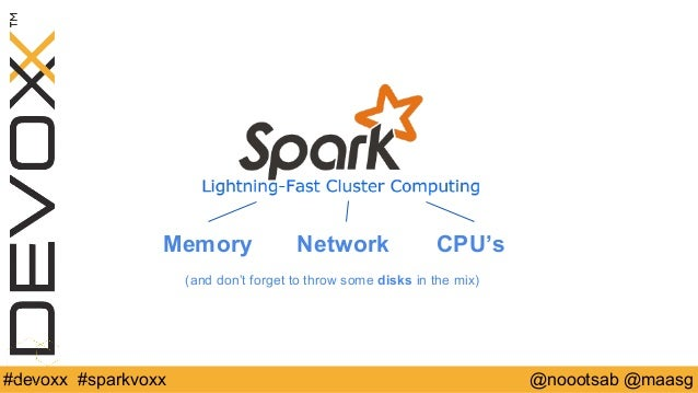 Memory Network  CPU's  (and don't forget to throw some disks in the mix)  #devoxx #sparkvoxx @noootsab @maasg