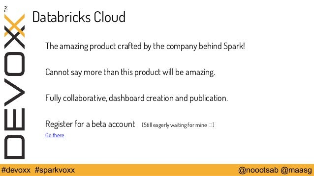Databricks Cloud  The amazing product crafted by the company behind Spark!  Cannot say more than this product will be amaz...