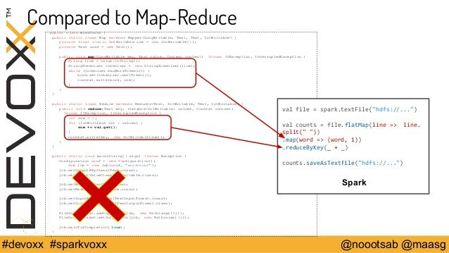 Compared to Map-Reduce  public class WordCount {  public static class Map extends Mapper<LongWritable, Text, Text, IntWrit...