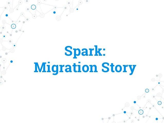 Spark: Migration Story