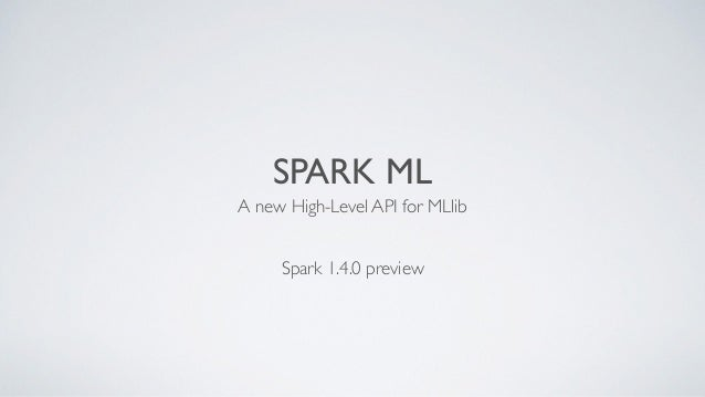 SPARK ML A new High-Level API for MLlib Spark 1.4.0 preview