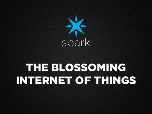 THE BLOSSOMING INTERNET OF THINGS