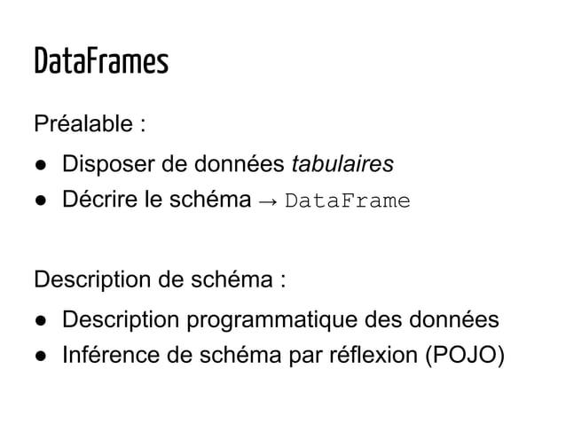 DataFrames Préalable : ● Disposer de données tabulaires ● Décrire le schéma → DataFrame Description de schéma : ● Descript...