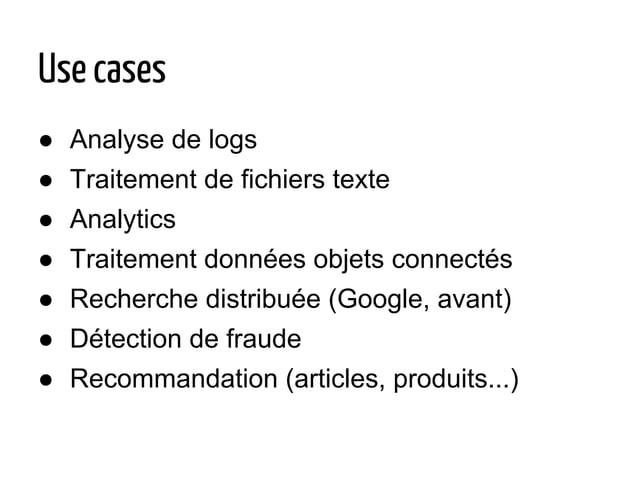 Use cases ● Analyse de logs ● Traitement de fichiers texte ● Analytics ● Traitement données objets connectés ● Recherche d...