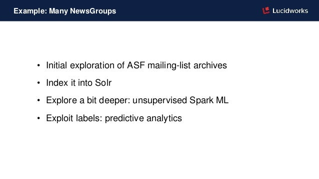 • Initial exploration of ASF mailing-list archives • Index it into Solr • Explore a bit deeper: unsupervised Spark ML • Ex...