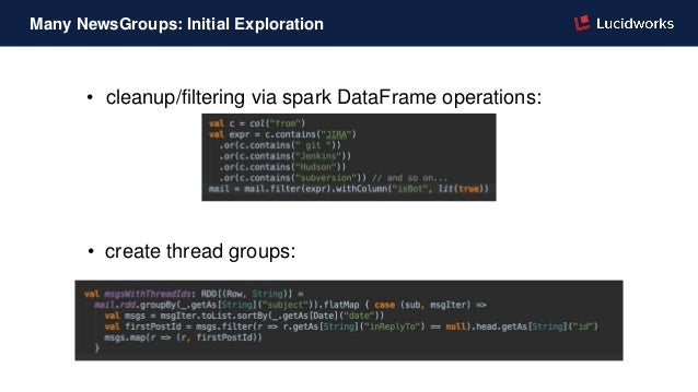 • cleanup/filtering via spark DataFrame operations: • create thread groups: Many NewsGroups: Initial Exploration