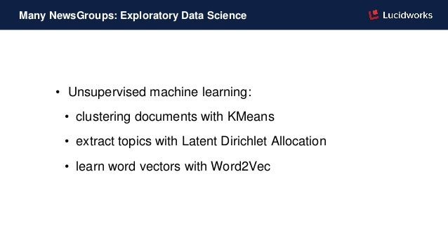 • Unsupervised machine learning: • clustering documents with KMeans • extract topics with Latent Dirichlet Allocation • le...