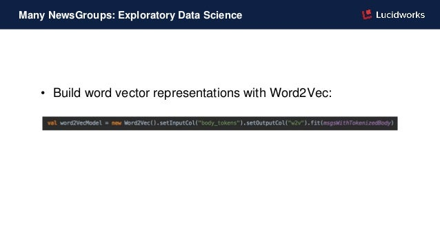 • Build word vector representations with Word2Vec: Many NewsGroups: Exploratory Data Science