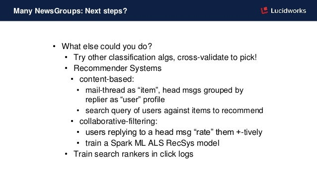 • What else could you do? • Try other classification algs, cross-validate to pick! • Recommender Systems • content-based: ...