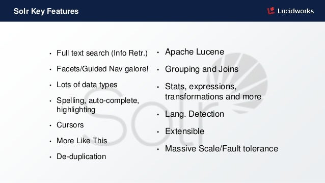 • Apache Lucene • Grouping and Joins • Stats, expressions, transformations and more • Lang. Detection • Extensible • Massi...