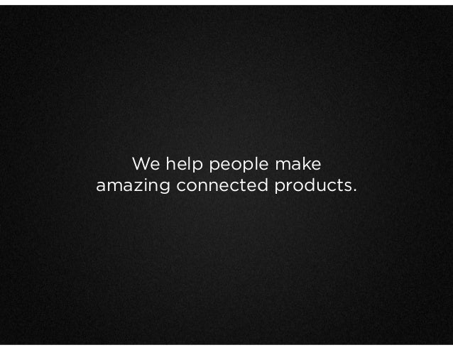 We help people make amazing connected products.