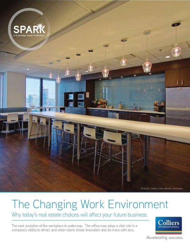 A Knowledge Leader Publication. The Changing Work Environment Why today's real estate choices will affect your future busi...