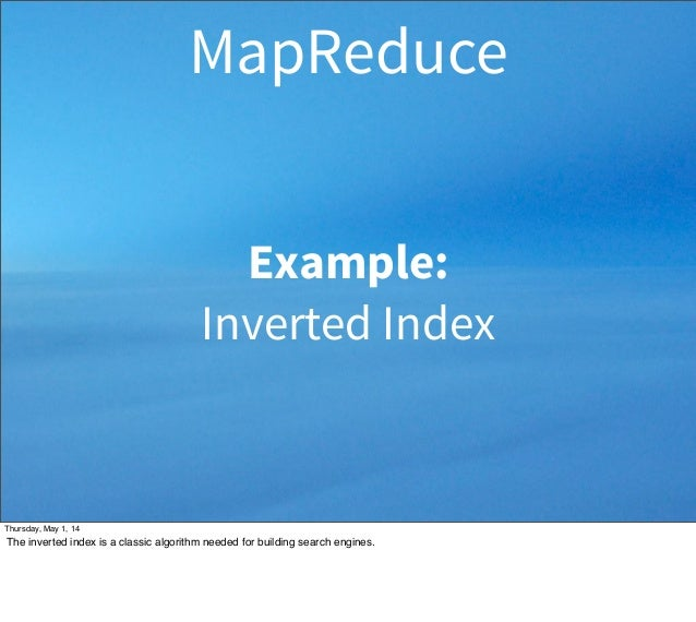Example: Inverted Index MapReduce Thursday, May 1, 14 The inverted index is a classic algorithm needed for building search...