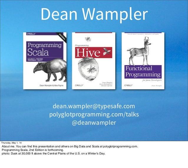Dean Wampler dean.wampler@typesafe.com polyglotprogramming.com/talks @deanwampler Thursday, May 1, 14 About me. You can fin...