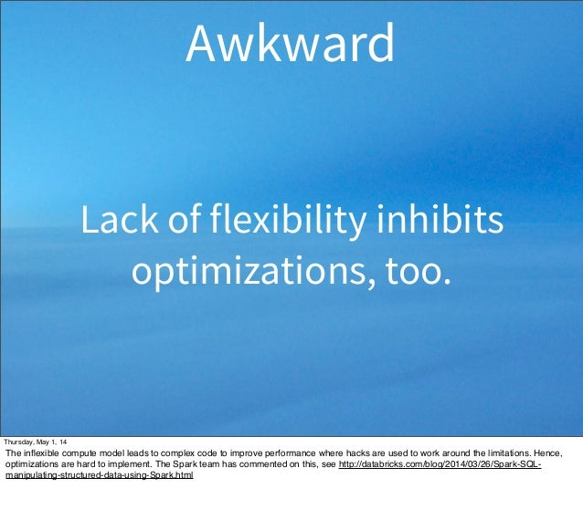 Lack of flexibility inhibits optimizations, too. Awkward Thursday, May 1, 14 The inflexible compute model leads to complex ...