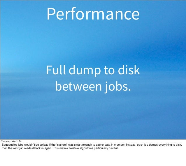 """Full dump to disk between jobs. Performance Thursday, May 1, 14 Sequencing jobs wouldn't be so bad if the """"system"""" was sma..."""