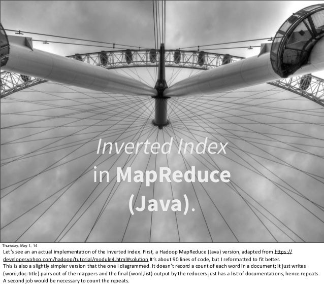 Inverted Index in MapReduce (Java). Thursday, May 1, 14 Let's see an an actual implementaEon of the inverted inde...