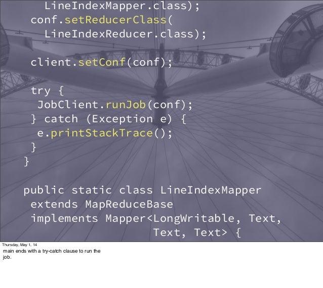 LineIndexMapper.class); conf.setReducerClass( LineIndexReducer.class); client.setConf(conf); try { JobClient.runJob(conf);...