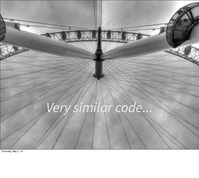 Very similar code... Thursday, May 1, 14