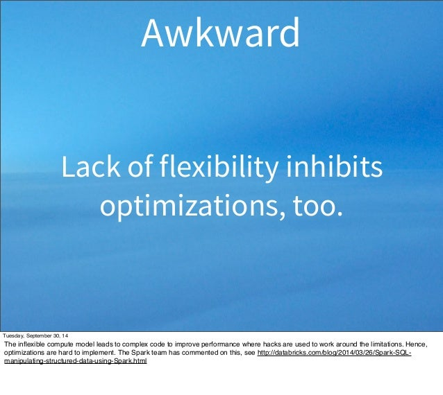 Awkward  Lack of flexibility inhibits  optimizations, too.  Tuesday, September 30, 14  The inflexible compute model leads ...