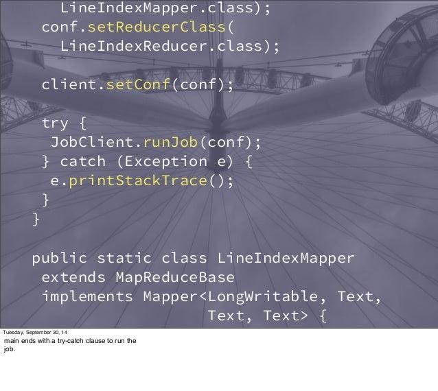 LineIndexMapper.class);  conf.setReducerClass(  LineIndexReducer.class);  client.setConf(conf);  try {  JobClient.runJob(c...