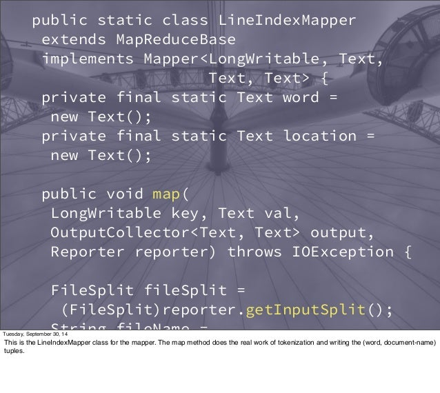 public static class LineIndexMapper  extends MapReduceBase  implements Mapper<LongWritable, Text,  Text, Text> {  private ...