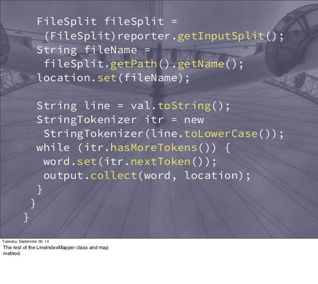 Reporter reporter) throws IOException {  FileSplit fileSplit =  (FileSplit)reporter.getInputSplit();  String fileName =  f...