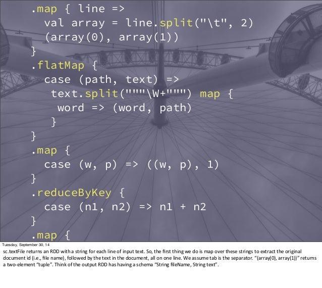 "sc.textFile(""data/crawl"")  .map { line =>  val array = line.split(""t"", 2)  (array(0), array(1))  }  .flatMap {  case (path..."