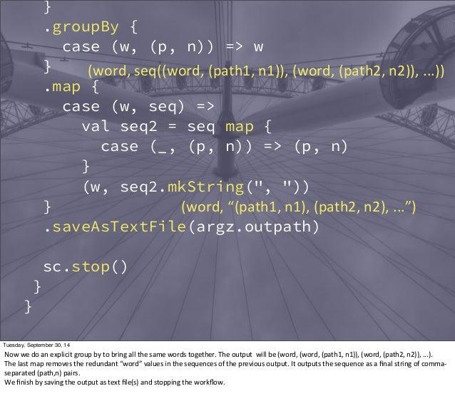 }  .groupBy {  case (w, (p, n)) => w  }  .map {  case (w, seq) =>  (word,  seq((word,  (path1,  n1)),  (word,  (path2,  n2...