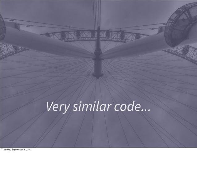 Very similar code...  Tuesday, September 30, 14